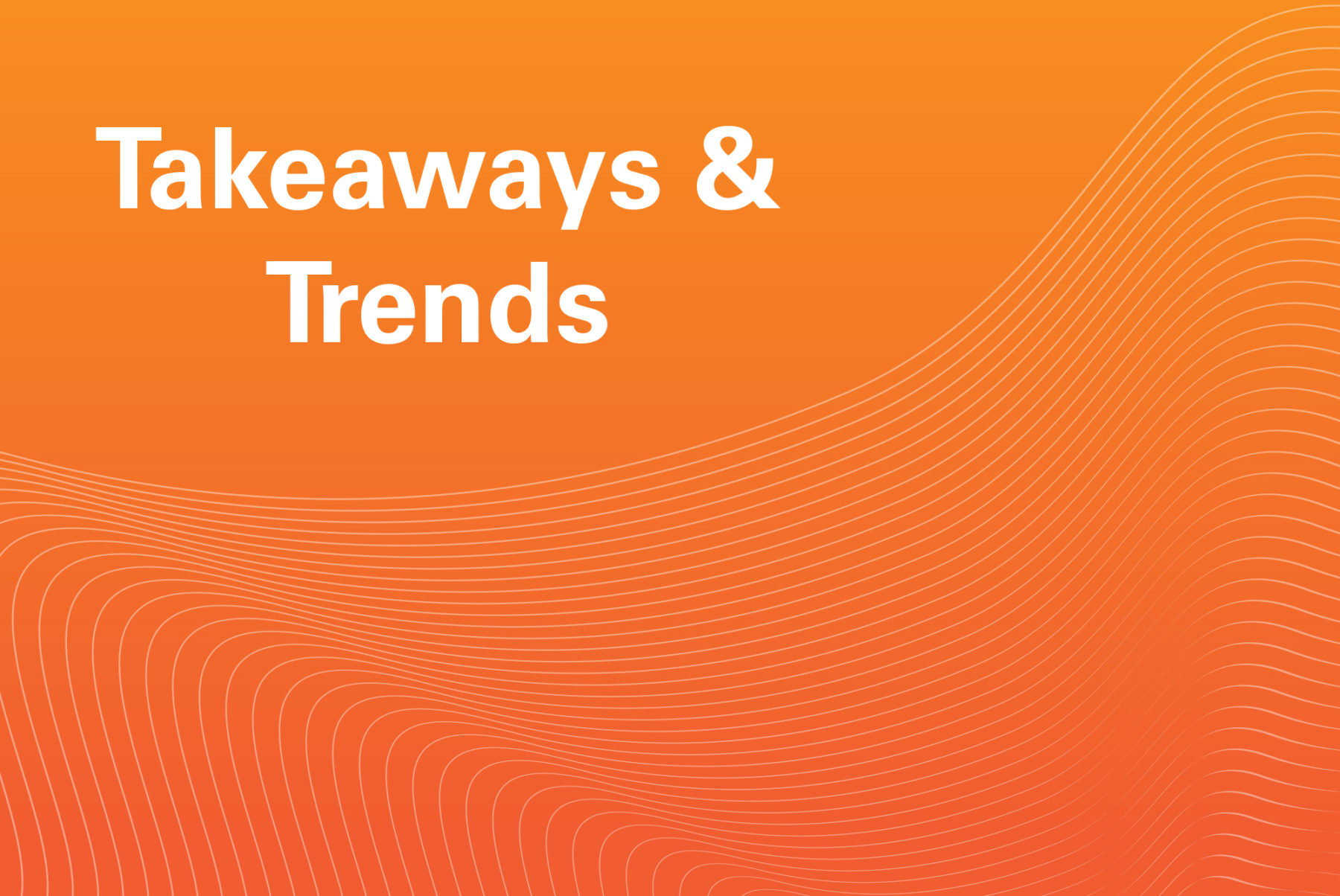 Takeaways and Trends