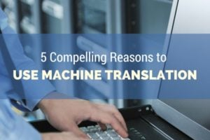 Compelling Reasons to Use Machine Translation